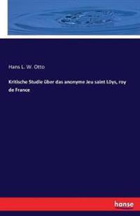 Kritische Studie Uber Das Anonyme Jeu Saint Loys, Roy de France