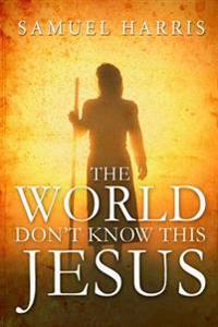 The World Don't Know This Jesus