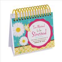Too Blessed to Be Stressed Perpetual Calendar: 365 Days of Inspiration and Encouragement from Debora M. Coty