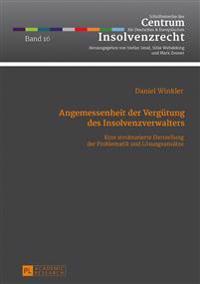 Angemessenheit Der Verguetung Des Insolvenzverwalters: Eine Strukturierte Darstellung Der Problematik Und Loesungsansaetze