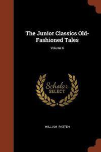 The Junior Classics Old-Fashioned Tales; Volume 6