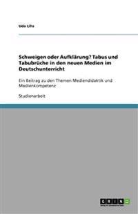 Schweigen Oder Aufklarung? Tabus Und Tabubruche in Den Neuen Medien Im Deutschunterricht