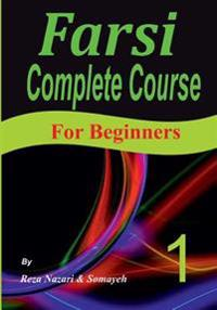 Farsi Complete Course: A Step-By-Step Guide and a New Easy-To-Learn Format (for Beginners)
