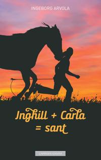Inghill + Carla = sant - Ingeborg Arvola pdf epub