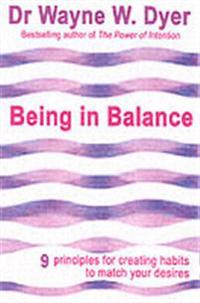 Being in balance - 9 principles for creating habits to match your desires