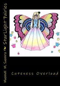 Starlight Fairies: A Combination of Cuteness and Fashion. Includes 20 Adorable Fairies of All Shapes and Sizes. Plus 4 Bonus Pages from 2