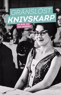 Gränslöst knivskarp : en bok om Eva Moberg