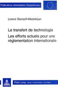 Le Transfert de Technologie. Les Efforts Actuels Pour Une Reglementation Internationale
