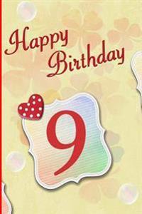 Happy Birthday 9: Blank Lined 6x9 Journal Notebook - 9th Birthday - Beautiful Gift for 9 Year Old Birthday Girl, Birthday Boy, Friends