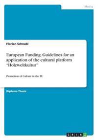 European Funding. Guidelines for an Application of the Cultural Platform Holzweltkultur
