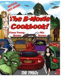 The B-Movie Cookbook!: The 1950s
