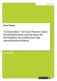 La Gran Aldea Von Lucio Vicente Lopez. Ich-Erzahlsituation Und Die Figur Des Ich-Erzahlers Im Realistischen Und Naturalistischen Roman
