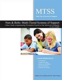 Nuts & Bolts: Multi-Tiered Systems of Support: A Basic Guide to Implementing Preventative Practice in Our Schools