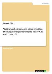 Wettbewerbssituation in Einer Sportliga. Die Regulierungsinstrumente Salary Cap Und Luxury Tax