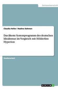 Das aLteste Systemprogramm Des Deutschen Idealismus Im Vergleich Mit Hoelderlins Hyperion