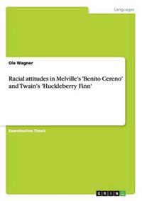 Racial Attitudes in Melville's 'Benito Cereno' and Twain's 'Huckleberry Finn'