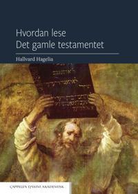 Hvordan lese Det gamle testamentet : innføring i Det gamle testamentets historie og litteratur