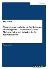 Visualisierung Von Software-Architekturen in Heterogenen It-Systemlandschaften - Marktuberblick Und Kriterien Fur Die Softwareauswahl