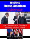 (First) Russo - American Cyberwar: How Obama Lost & Putin Won, Ensuring a Trump Victory