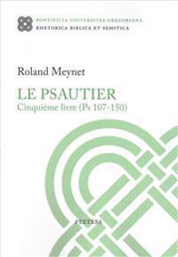 Le Psautier. Cinquieme Livre (PS 107-150)