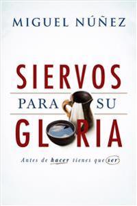 Siervos Para Su Gloria: Antes de Hacer, Tienes Que Ser