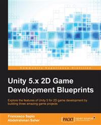 Unity 5.X 2D Game Development Blueprints