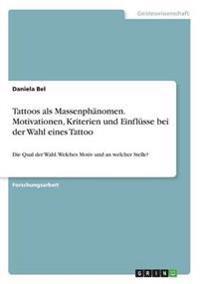 Tattoos ALS Massenphanomen. Motivationen, Kriterien Und Einflusse Bei Der Wahl Eines Tattoo
