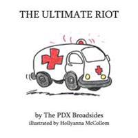 The Ultimate Riot: A Pdx Broadsides Picture Book