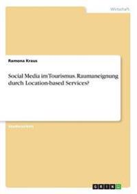 Social Media Im Tourismus. Raumaneignung Durch Location-Based Services?