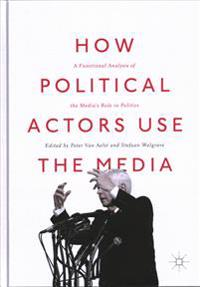 How Political Actors Use the Media