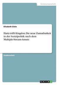 Hartz Trifft Kingdon. Die Neue Zumutbarkeit in Der Sozialpolitik Nach Dem Multiple-Stream-Ansatz