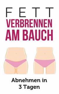 Fett Verbrennen Am Bauch: Abnehmen in 3 Tagen
