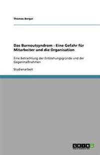 Das Burnoutsyndrom - Eine Gefahr Fur Mitarbeiter Und Die Organisation