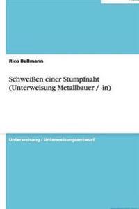 Schweien Einer Stumpfnaht (Unterweisung Metallbauer / -In)