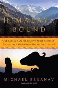 Himalaya Bound - One Family`s Quest to Save Their Animals - And an Ancient Way of Life