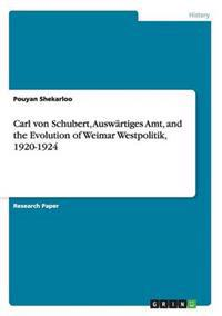 Carl Von Schubert, Auswartiges Amt, and the Evolution of Weimar Westpolitik, 1920-1924