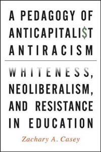 A Pedagogy of Anticapitalist Antiracism