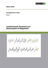 Landwirtschaft, Handwerk Und Steuersystem Im Mogulreich