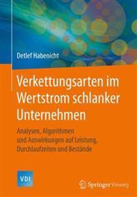 Verkettungsarten Im Wertstrom Schlanker Unternehmen: Analysen, Algorithmen Und Auswirkungen Auf Leistung, Durchlaufzeiten Und Bestande