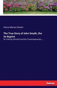 The True Story of John Smyth, the Se-Baptist