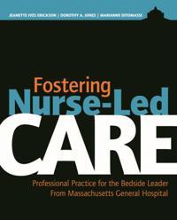 Fostering Nurse-Led Care: Professional Practice for the Bedside Leader