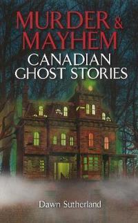 Murder & mayhem - canadian ghost stories