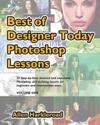 Best of Designer Today Photoshop Lessons: Beginner to Intermediate Photoshop Cs3, Cs4 and Higher Users