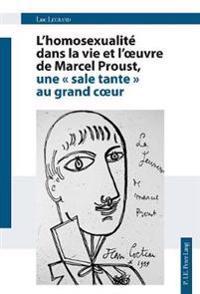 L'Homosexualite Dans La Vie Et L'Oeuvre de Marcel Proust, Une Sale Tante Au Grand Coeur