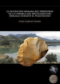 La Ocupacion Humana del Territorio de la Comarca del Rio Guadalteba (Malaga) Durante El Pleistoceno