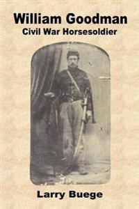 William Goodman: A Civil War Horsesoldier