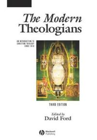 The Modern Theologians: Volume II: An Anthology from 1871 to 2005