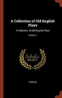 A Collection of Old English Plays