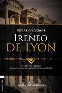 Obras Escogidas de Ireneo de Lyon: Contra Las Herejías. Demostración de la Enseñanza Apostólica