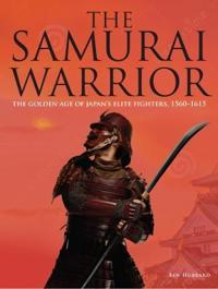 Samurai warrior - the golden age of japans elite fighters 1560-1615